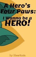 A Hero's Four Paws: I Wanna be a HERO! (A MHA AU) by BluurRose