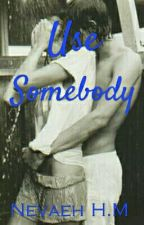 Use Somebody by NevaehHM