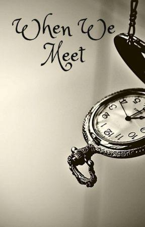When We Meet by _Mithross_Da_Best_