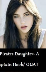 A Pirates Daughter- Captain hook/ OUAT Fanfiction by madimay2