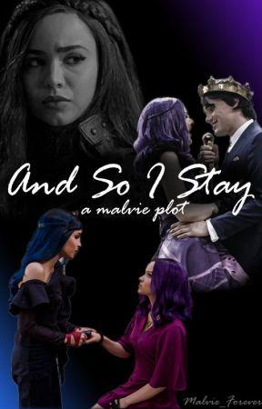And So I Stay - A Malvie Plot by DizneyMevie