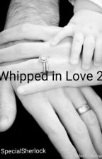 ~Whipped In Love 2~ by specialsherlock