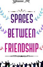 Spaces Between Friendship by Yasieee_M