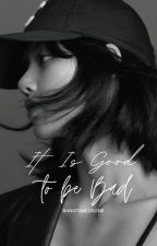 It Is Good to be Bad (TFMQs Book II of 2) by bangtanedsone