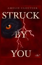 Struck By You : a vampire & werewolf story (currently writing) by amecloutier2004