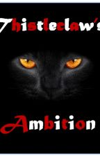 Thistleclaw's Ambition (ON HOLD) by Foxishwhisker