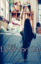 The Detention Slip by chloeadorable25