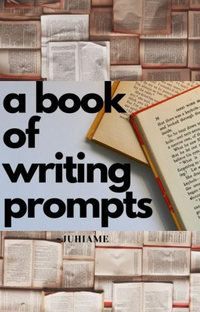 A BOOK OF WRITING PROMPTS by JuhiAme