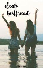 Dear Bestfriend by rainfalse