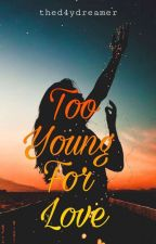 Too Young For Love (On-going) by ms_alphabet