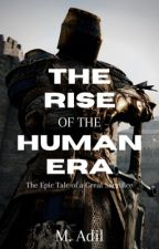 THE RISE OF THE HUMAN ERA by Madil03