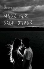 MADE FOR EACH OTHER by ItsShanwillKees