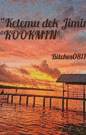 Ketemu Dek jimin by Bitches0811