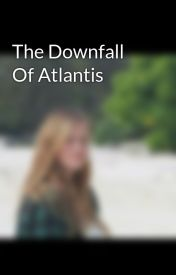 The Downfall Of Atlantis by DARKGURL001