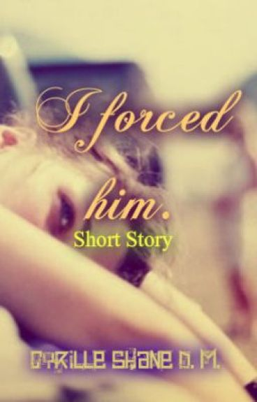I forced him. (One-shot story) by Shams_93
