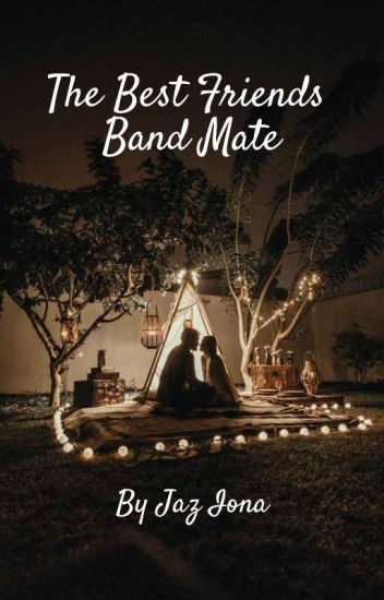 The Best Friend's Band Mate - A Tristan Evans Fan Fiction ✔
