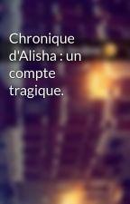 Chronique d'Alisha : un compte tragique. by Chroniques_world