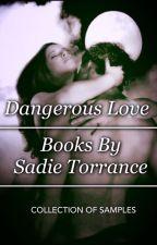 DANGEROUS LOVE (SAMPLES OF BOOKS BY SADIE TORRANCE) by bearmama256