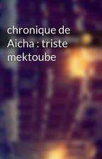 chronique de Aicha : triste mektoube by Chroniques_world