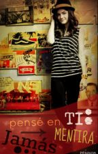 Jamás pensé en ti: Mentira. EN PAUSA. by Penni16