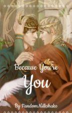 Because You're You//Merthur by FandomMilkshake