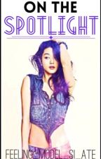 On The Spotlight (Under Revision) by feeling_model_si_ate
