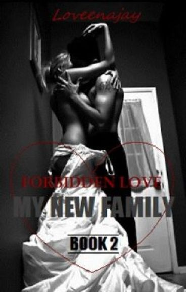 (ON HOLD) Forbidden Love, My New Family (BrotherxSister) Book 2. by LoveenaJay