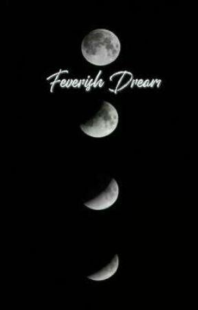 Feverish Dream by ChosenbytheMoon