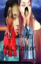 My Lover, My Stalker. (Book 2 To My Lover Series) ~Completed~ by JeniyaEdwards