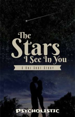 The Stars I See In You (ONE SHOT) by psycholistic
