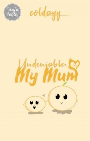 Undeniable, My Mum!  by Coldayy