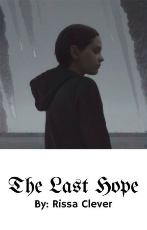 The Last Hope (AU Book 1 of The Last Series) by RissaleWriter