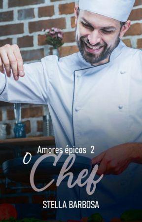 O Chef - Série Amores Épicos 2 • Versão Wattpad • by Stellbarb