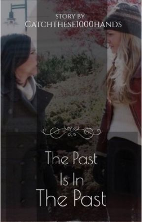 The Past is in the Past (AU) by CatchThese1000Hands