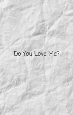 Do You Love Me (MarkRosé) by kalila967