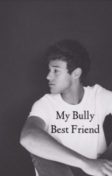 My bully bestfriend (Cameron Dallas)