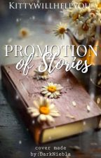 Promotion of Stories (OPEN) by Kittywillhelpyou_
