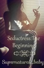 The Beginning of the Seductress by Supernatural_baby