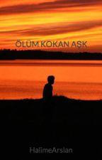 ÖLÜM KOKAN AŞK by HalimeArslan