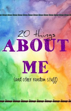 20 Things About Me (And Other Random Stuff) by myepic