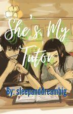 SHE'S MY TUTOR by sleepanddreambig