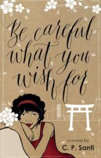 Be Careful What You Wish For (PUBLISHED) by arkicpsanti