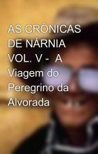 AS CRÔNICAS DE NÁRNIA VOL. V -  A Viagem do Peregrino da Alvorada by josxped