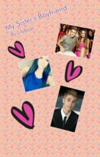 My sister's boyfriend.-Justin Bieber Love Story. by LilyBieber
