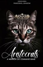 Aristocrats: A Warrior Cats Command Game by Pandoras_Shadow