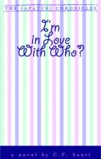 I'm in Love With Who? (ON HOLD) by arkicpsanti