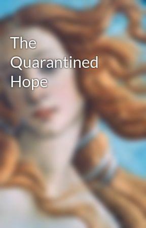 The Quarantined Hope by presidentezealot