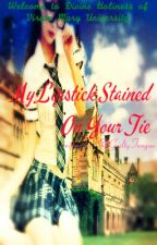 My Lipstick Stained On Your Tie by GuiltyTongue