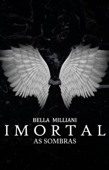 Imortal - As Sombras (CONCLUÍDO)