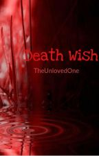 Death Wish by The_UnlovedOne